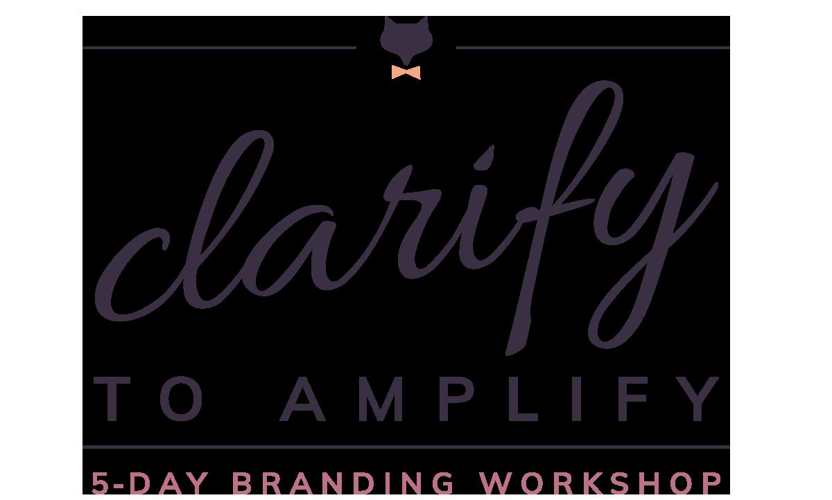 Clarify to Amplify: 5-Day Branding Workshop